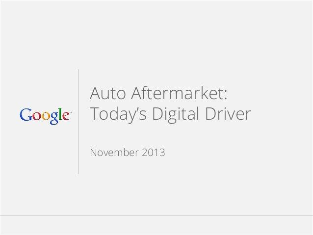 google.com/think Auto Aftermarket: Today's Digital Driver November 2013