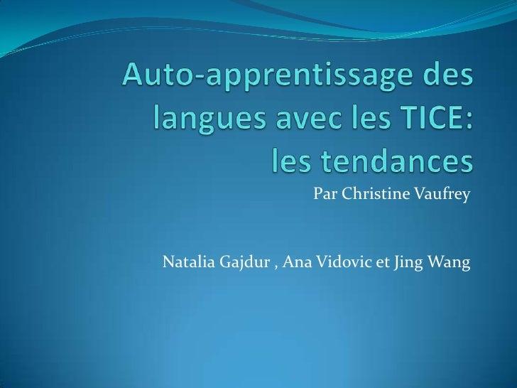 Auto-apprentissage des langues avec les TICE: les tendances<br />Par Christine Vaufrey<br />Natalia Gajdur , Ana Vidovic e...