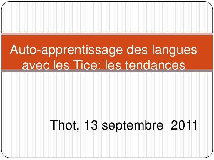 Auto-apprentissage des langues avec les Tice: les tendances<br />Thot, 13 septembre  2011<br />