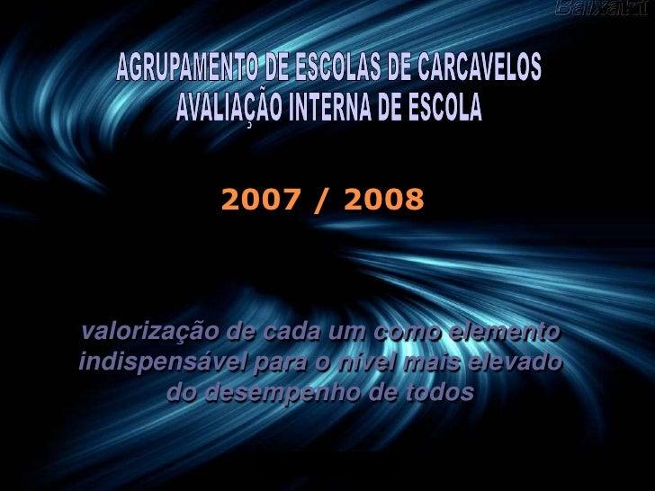2007 / 2008    valorização de cada um como elemento indispensável para o nível mais elevado        do desempenho de todos