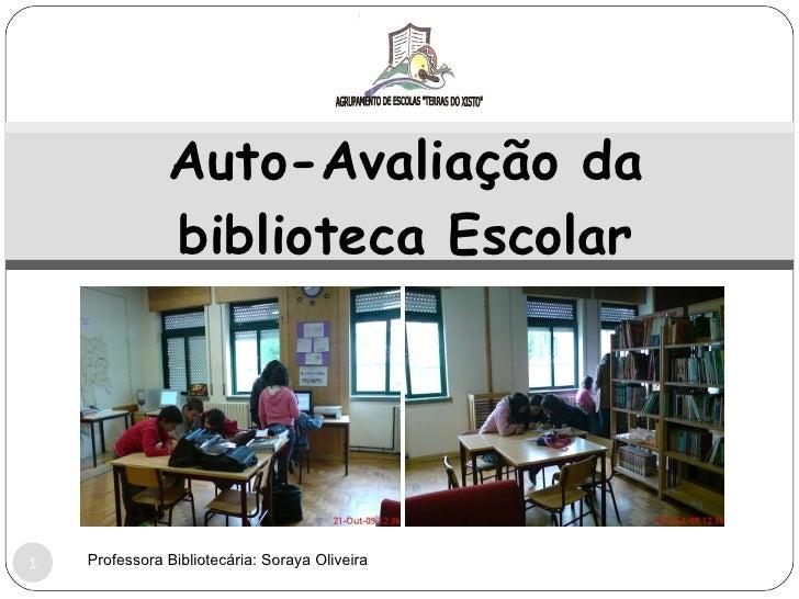 Auto-Avaliação da biblioteca Escolar Professora Bibliotecária: Soraya Oliveira