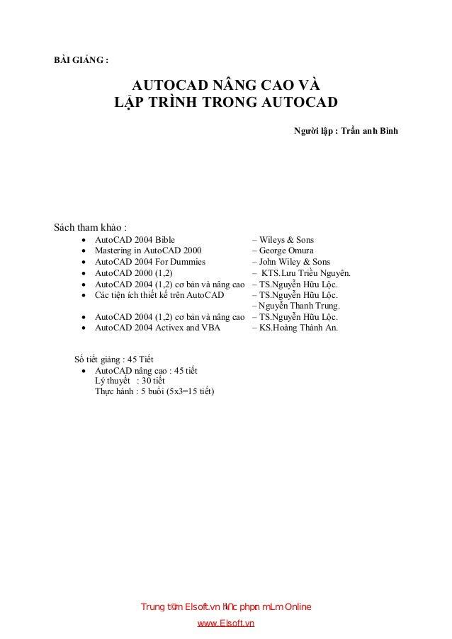 1 BÀI GIẢNG : AUTOCAD NÂNG CAO VÀ LẬP TRÌNH TRONG AUTOCAD Người lập : Trần anh Bình Sách tham khảo : · AutoCAD 2004 Bible ...