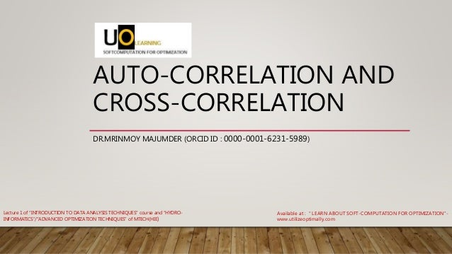 "AUTO-CORRELATION AND CROSS-CORRELATION DR.MRINMOY MAJUMDER (ORCID ID : 0000-0001-6231-5989) Available at : "" LEARN ABOUT S..."