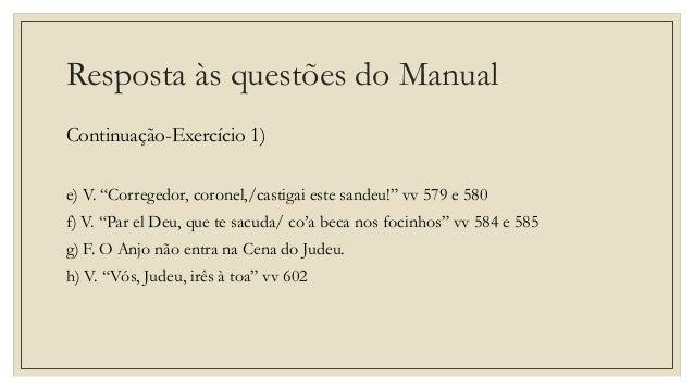 """Resposta às questões do Manual Continuação-Exercício 1) e) V. """"Corregedor, coronel,/castigai este sandeu!"""" vv 579 e 580 f)..."""