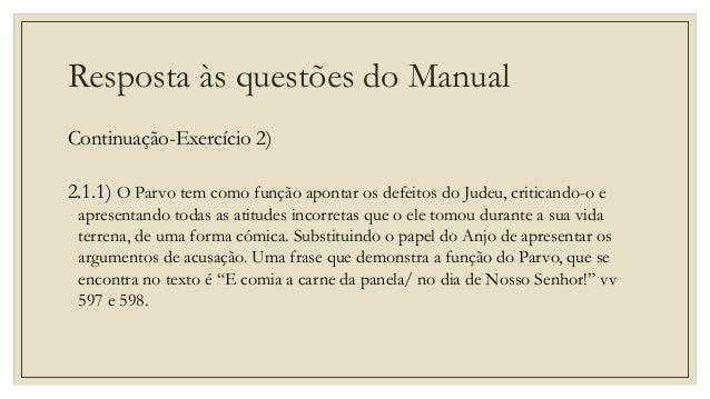 Resposta às questões do Manual Continuação-Exercício 2) 2.1.1) O Parvo tem como função apontar os defeitos do Judeu, criti...