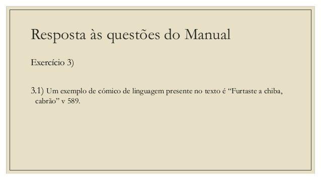 """Resposta às questões do Manual Exercício 3) 3.1) Um exemplo de cómico de linguagem presente no texto é """"Furtaste a chiba, ..."""