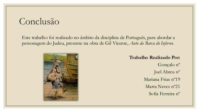 Conclusão Este trabalho foi realizado no âmbito da disciplina de Português, para abordar a personagem do Judeu, presente n...