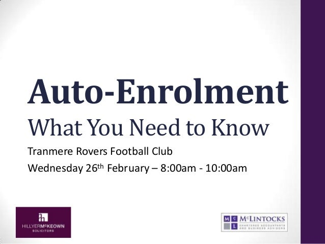 Auto-Enrolment What You Need to Know Tranmere Rovers Football Club Wednesday 26th February – 8:00am - 10:00am