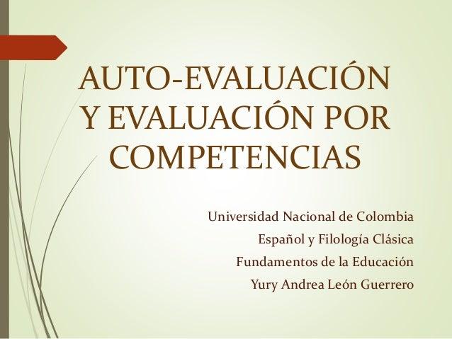 AUTO-EVALUACIÓN  Y EVALUACIÓN POR  COMPETENCIAS  Universidad Nacional de Colombia  Español y Filología Clásica  Fundamento...