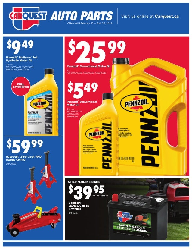 Visit us online at Carquest.ca Offers valid February 22 – April 25, 2018. FULL SYNTHETIC $ 949 Pennzoil® Platinum® Full Sy...