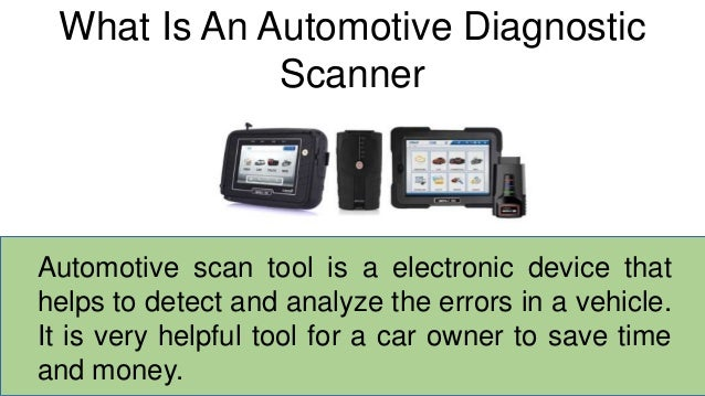 What Is An Automotive Diagnostic Scanner Automotive scan tool is a electronic device that helps to detect and analyze the ...