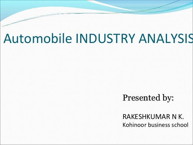 an introduction to the analysis of the automobile industry Automotive industry analysis 2018 - cost & trends get your motor running during the great recession of 2008-2010 many people felt that the end of the american automobile industry was upon us.