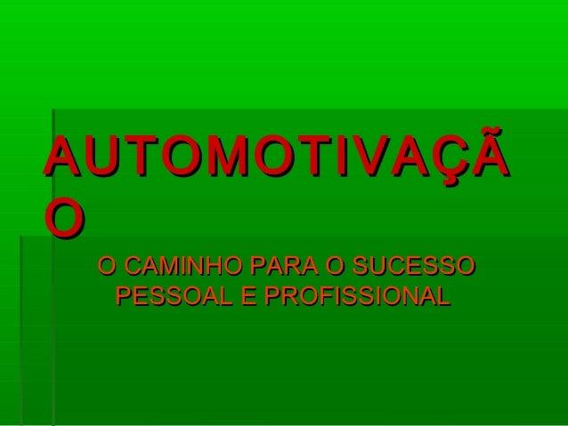 AUTOMOTIVAÇÃO O CAMINHO PARA O SUCESSO  PESSOAL E PROFISSIONAL