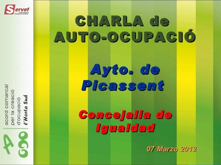CHARLA deAUTO-OCUPACIÓ   Ayto. de  Picassent  Concejalia de    Igualdad           07 Marzo 2012