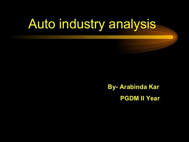 Auto industry analysis By- Arabinda Kar PGDM II Year