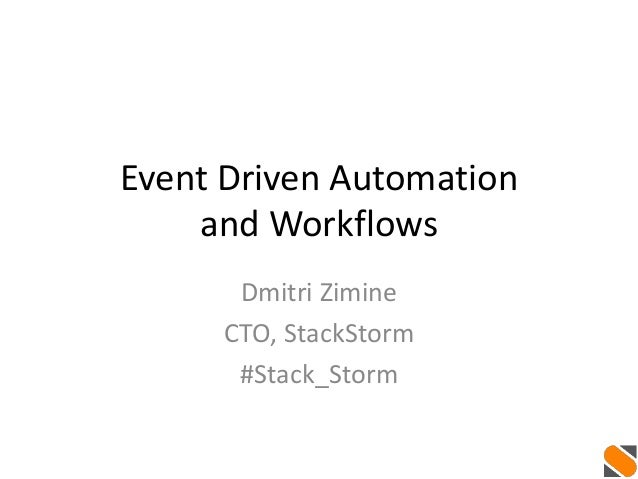 Event Driven Automation and Workflows Dmitri Zimine CTO, StackStorm #Stack_Storm
