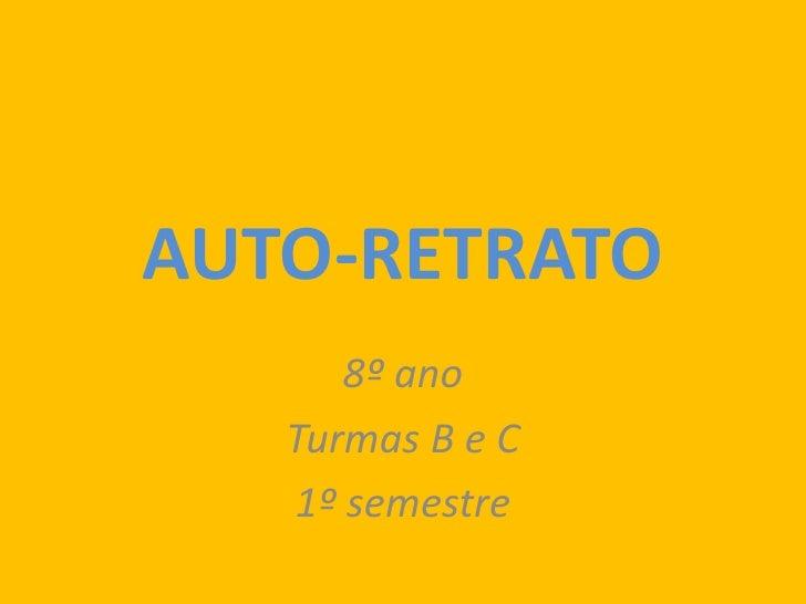 AUTO-RETRATO<br />8º ano<br />Turmas B e C<br />1º semestre<br />