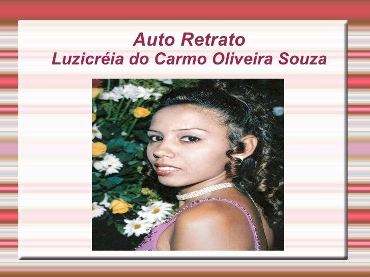 Auto Retrato Luzicréia do Carmo Oliveira Souza <ul><li>Título </li></ul>