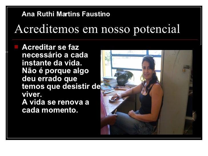 Ana Ruthi Martins Faustino         Acreditemos em nosso potencial ....           Acreditar se faz            necessário a...