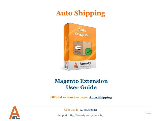 User Guide: Auto Shipping Page 1 Auto Shipping Magento Extension User Guide Official extension page: Auto Shipping Support...