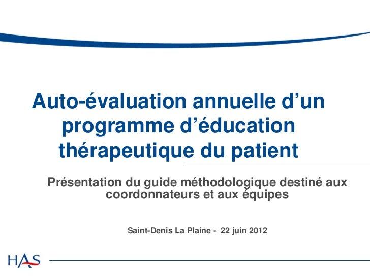 Auto-évaluation annuelle d'un  programme d'éducation  thérapeutique du patient Présentation du guide méthodologique destin...