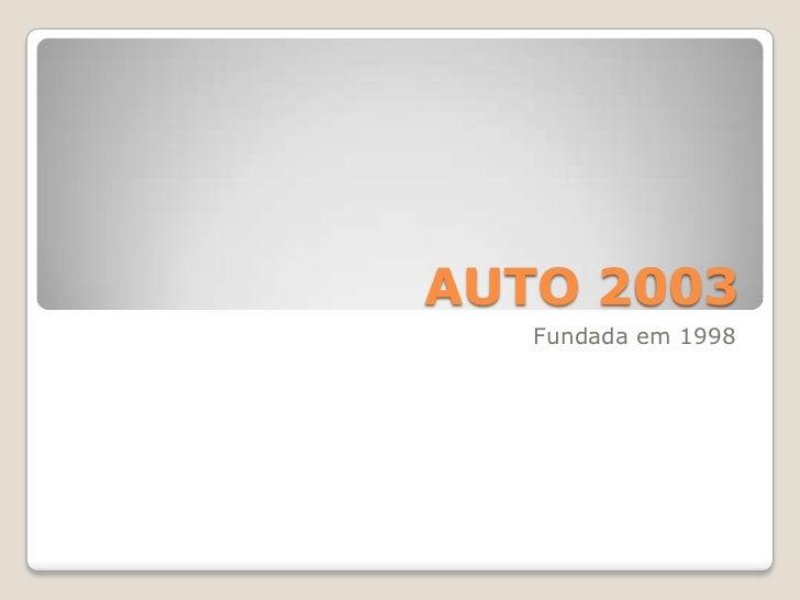 AUTO 2003<br />Fundada em 1998<br />