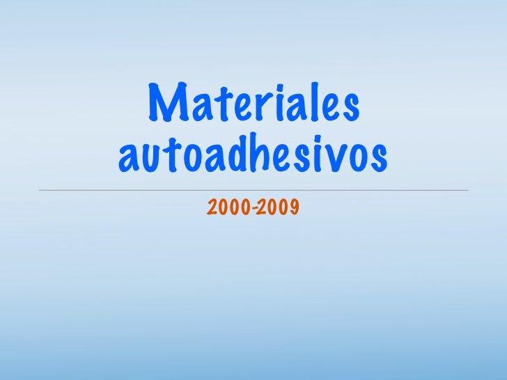 Materiales autoadhesivos     2000-2009