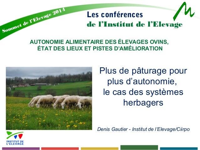 Les conférences  de l'Institut de l'Elevage  Sommet de l'Elevage 2014  AUTONOMIE ALIMENTAIRE DES ÉLEVAGES OVINS,  ÉTAT DES...