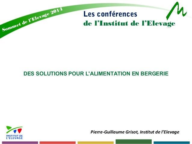 Les conférences  de l'Institut de l'Elevage  Sommet de l'Elevage 2014  DES SOLUTIONS POUR L'ALIMENTATION EN BERGERIE  Pier...