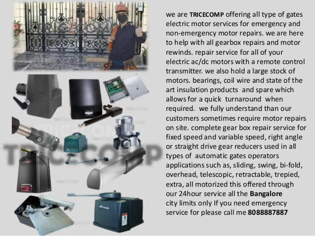 we are TRICECOMP offering all type of gates electric motor services for emergency and non-emergency motor repairs. we are ...