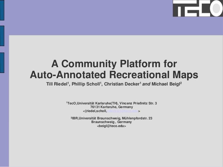 A Community Platform forAuto-Annotated Recreational Maps   Till Riedel1, Phillip Scholl1, Christian Decker1 and Michael Be...