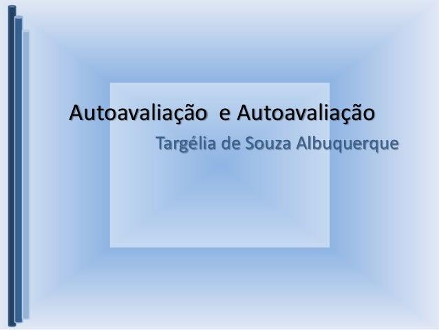 Autoavaliação e Autoavaliação Targélia de Souza Albuquerque