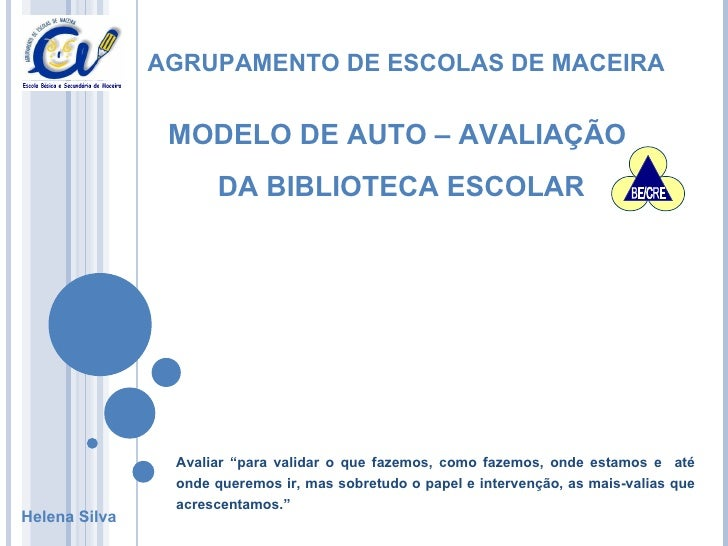 """AGRUPAMENTO DE ESCOLAS DE MACEIRA MODELO DE AUTO – AVALIAÇÃO  DA BIBLIOTECA ESCOLAR Avaliar """"para validar o que fazemos, c..."""