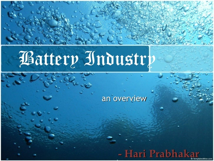 Battery Industry an overview - Hari Prabhakar
