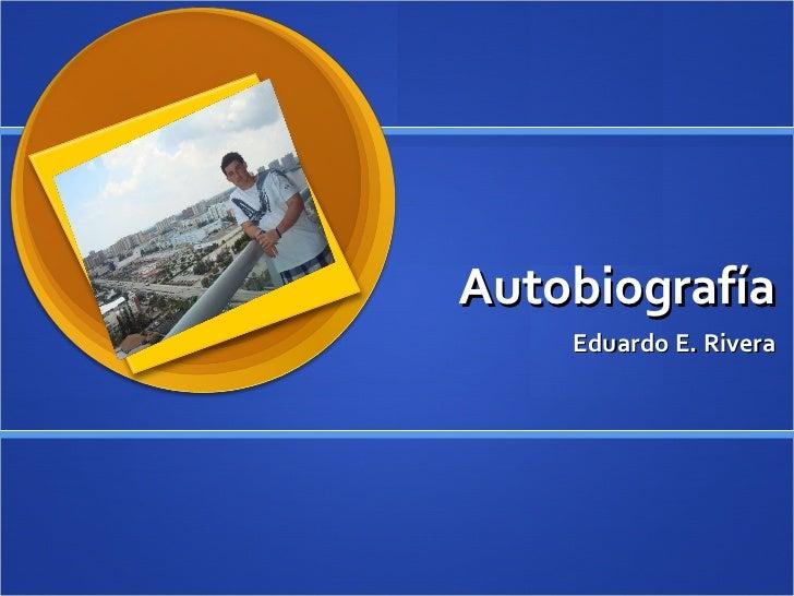 Autobiografía Eduardo E. Rivera