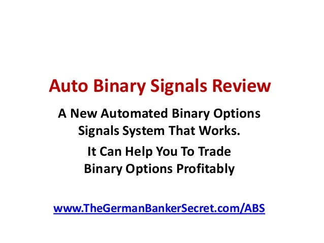 Auto Binary Signals Review A New Automated Binary Options Signals System That Works. It Can Help You To Trade Binary Optio...