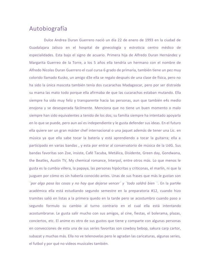 Autobiografía          Dulce Andrea Duran Guerrero nació un día 22 de enero de 1993 en la ciudad de Guadalajara Jalisco en...