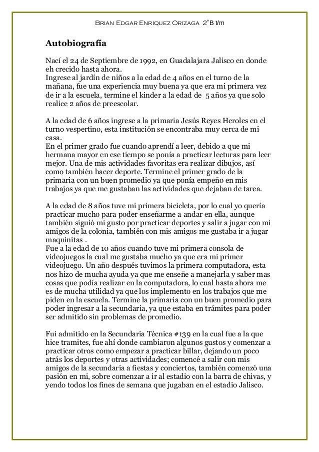 Brian Edgar Enriquez Orizaga 2˚B t/m Autobiografía Nací el 24 de Septiembre de 1992, en Guadalajara Jalisco en donde eh cr...