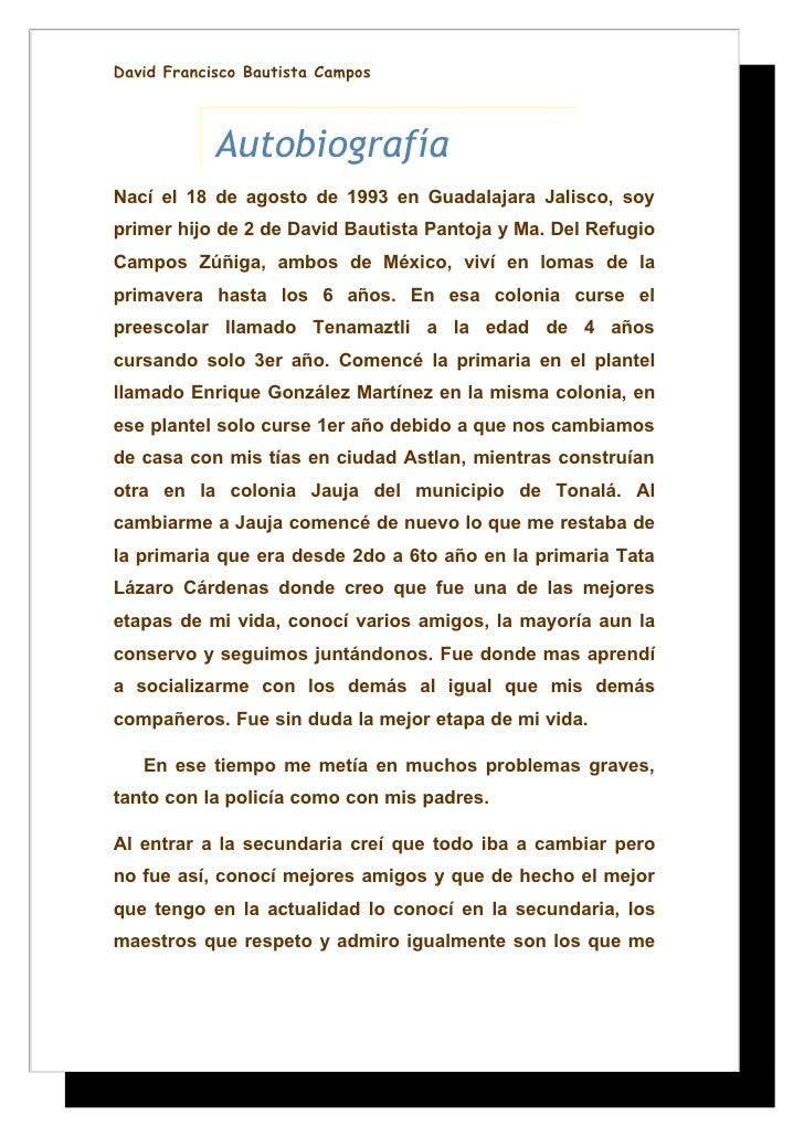David Francisco Bautista Campos                Autobiografía Nací el 18 de agosto de 1993 en Guadalajara Jalisco, soy prim...