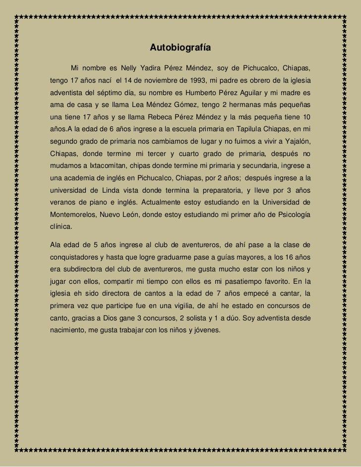 Autobiografía       Mi nombre es Nelly Yadira Pérez Méndez, soy de Pichucalco, Chiapas,tengo 17 años nací el 14 de noviemb...