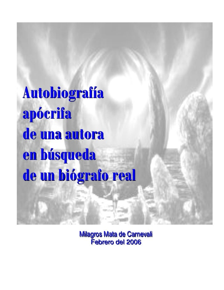 1Autobiografíaapócrifade una autoraen búsquedade un biógrafo real         Milagros Mata de Carnevali             Febrero d...