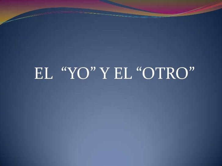 """EL  """"YO"""" Y EL """"OTRO""""<br />"""