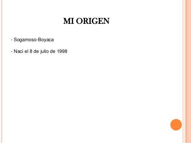 MI ORIGEN - Sogamoso-Boyaca - Naci el 8 de julio de 1998