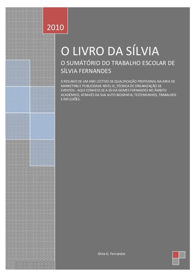 O LIVRO DA SÍLVIA O SUMÁTÓRIO DO TRABALHO ESCOLAR DE SÍLVIA FERNANDES O RESUMO DE UM ANO LECTIVO DE QUALIFICAÇÃO PROFISSIN...