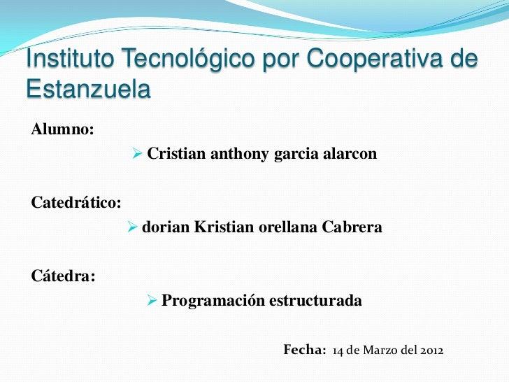 Instituto Tecnológico por Cooperativa deEstanzuelaAlumno:                Cristian anthony garcia alarconCatedrático:     ...