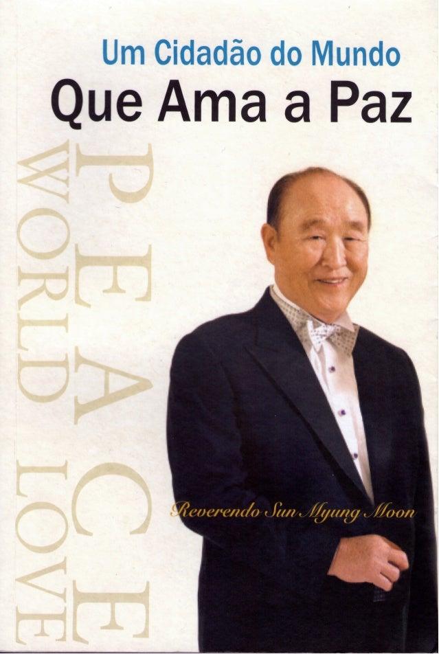 """Um cidadão do mundo                       que ama a Paz                 Reverendo Sun Myung Moon""""Paz e amor, a reconciliaç..."""