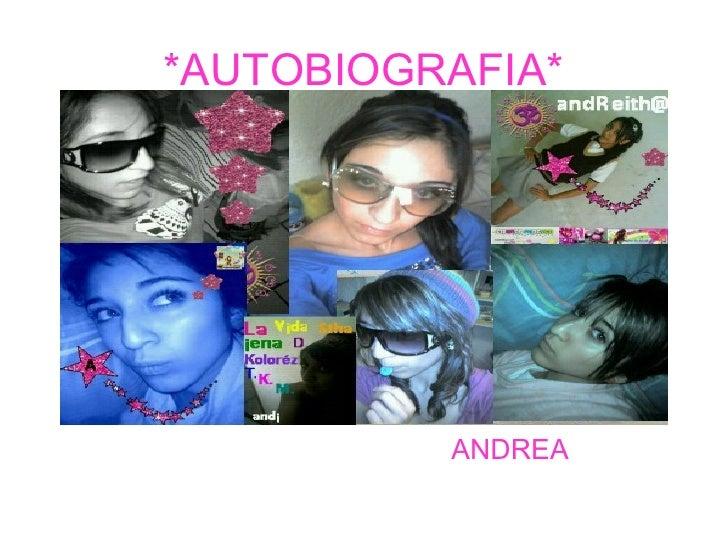 *AUTOBIOGRAFIA* <ul><li>ANDREA </li></ul>