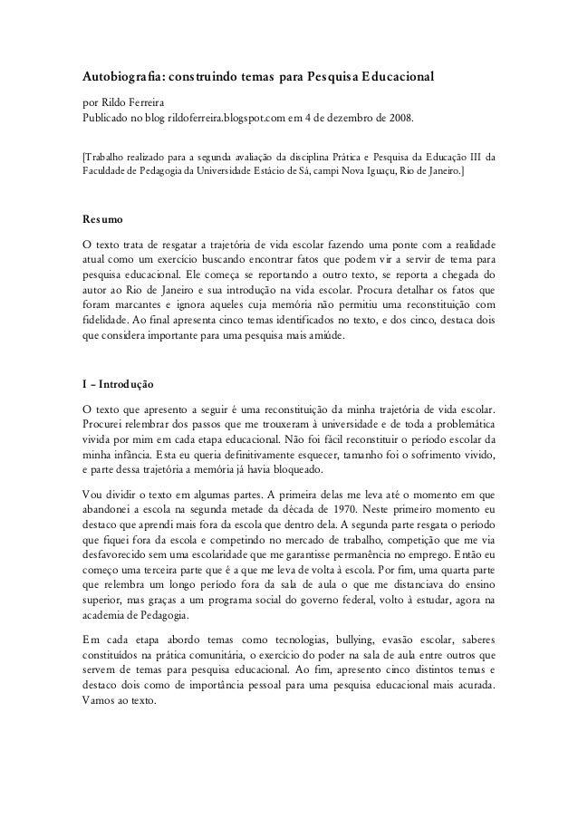 Autobiografia: construindo temas para Pesquisa E ducacionalpor Rildo FerreiraPublicado no blog rildoferreira.blogspot.com ...