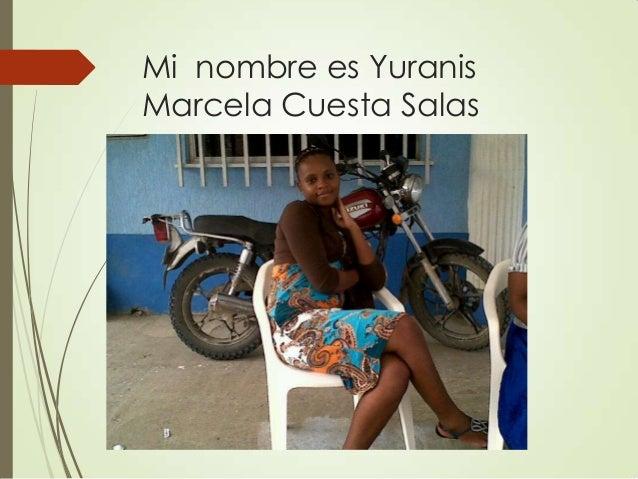 Mi nombre es Yuranis Marcela Cuesta Salas