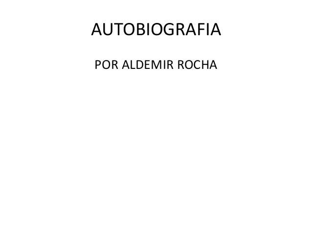 AUTOBIOGRAFIA POR ALDEMIR ROCHA